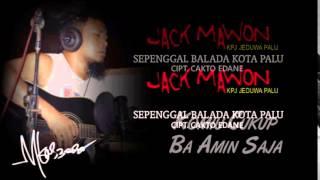 JACK MAWON feat:KPJ JEDUWA-SEPENGGAL BALADA KOTA PALU