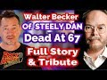 Walter Becker of Steely Dan Dead at 67 - Full Story and Tribute
