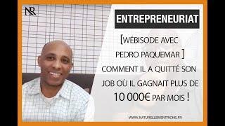 [Webisode w/ Pedro Paquemar] Comment j'ai quitté mon job où je gagnais plus de 10 000€ par mois !