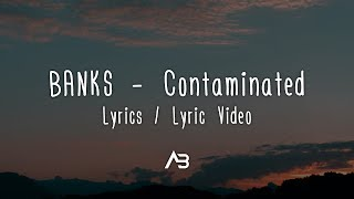 BANKS - Contaminated (Lyrics / Lyric Video)