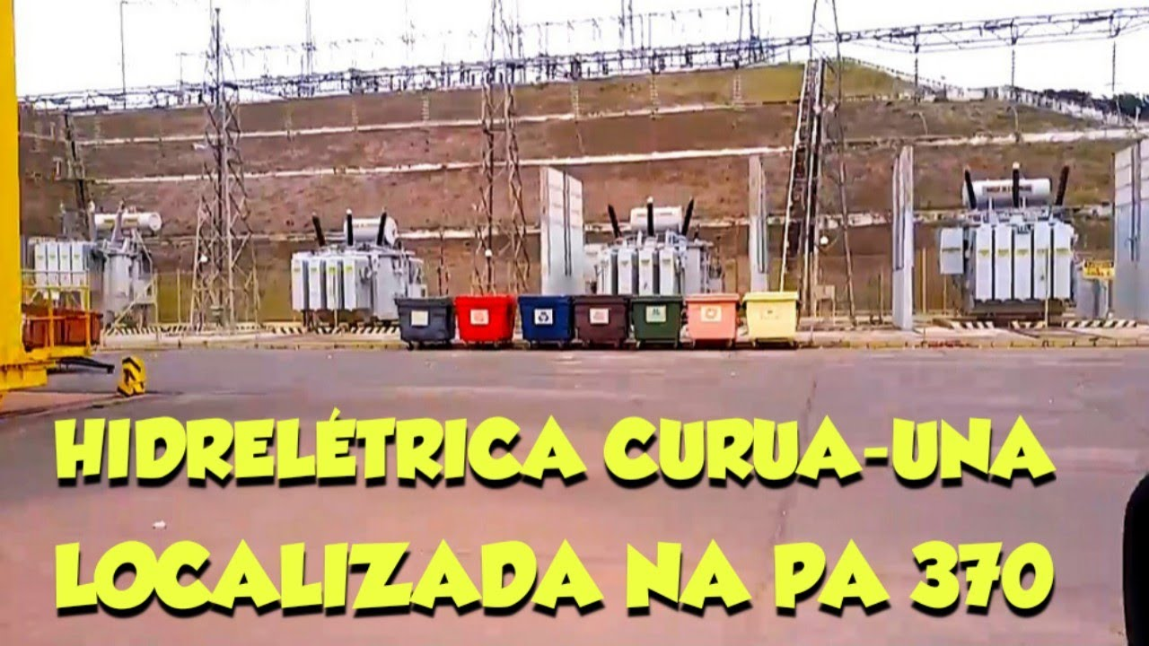 CONHEÇA A HIDRELÉTRICA CURUA-UNA NA PA 370