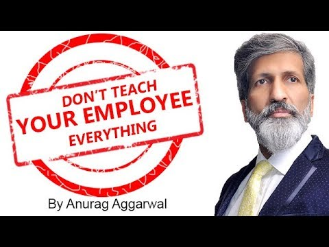 Don't teach Your Employee Everything