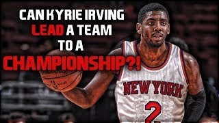 Can Kyrie Irving LEAD a Team to a CHAMPIONSHIP?!