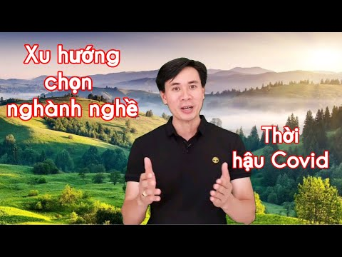 Xu Hướng Chọn Nghành Nghề Sau Đại Dịch Covid 19 - 2020 - 2021 Và Tương Lai/Bảo Trang TV