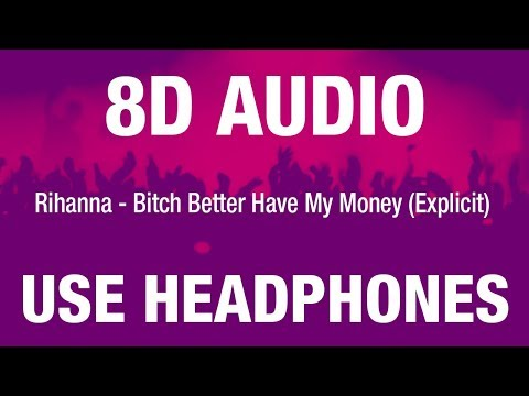 Rihanna - Bitch Better Have My Money (Explicit) | 8D AUDIO