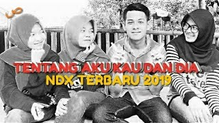 Download Mp3 Ndx A.k.a Terbaru 2019 - Tentang Aku Kau Dan Dia   Video Lyrics Cover