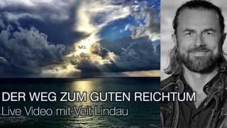 Der Weg zum guten Reichtum - Live Video mit Veit Lindau