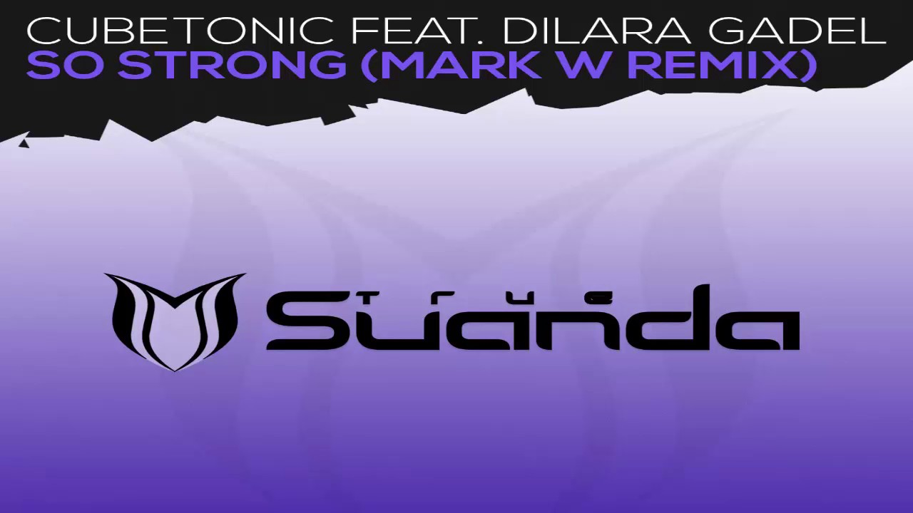 CubeTonic feat. Dilara Gadel - So Strong (Mark W Extended Remix)