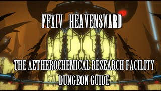 FFXIV Heavensward: The Aetherochemical Research Facility Dungeon Guide