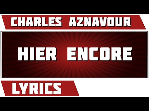 Hier Encore - Charles Aznavour - paroles