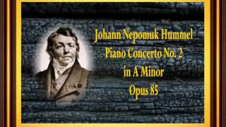 Hummel   Piano Concerto No  2 in A Minor