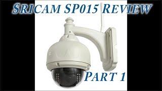 Sricam SP015 Camera Review - Part 1