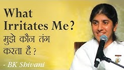 What Irritates Me?: 7a: BK Shivani (English Subtitles)
