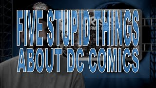 Five Stupid Things About DC Comics
