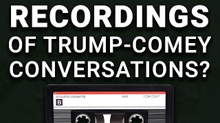 Wait: There Might Be RECORDINGS of Trump Comey Meeting?