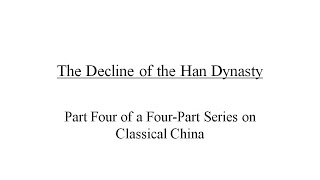 Classical China, Part 4: The Decline of the Han Dynasty