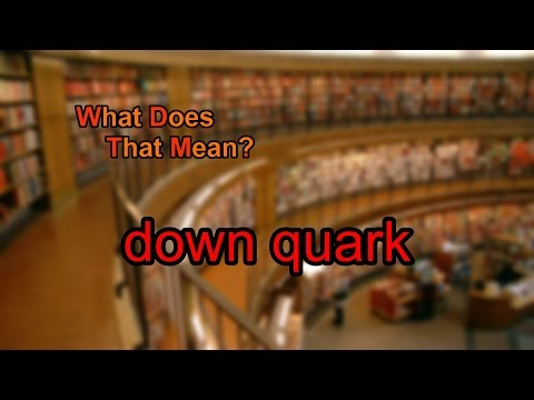 What does down quark mean?