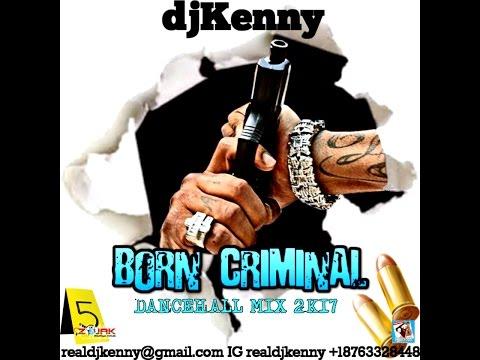 DJ KENNY BORN CRIMINAL DANCEHALL MIX JAN 2K17