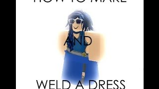 ROBLOX: How to Weld a Dress to Your ROBLOX Avatar
