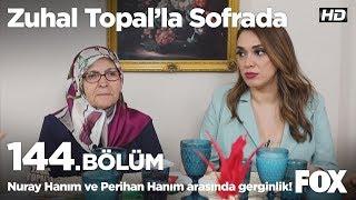 Nuray Hanım ve Perihan Hanım arasında gerginlik! Zuhal Topal'la Sofrada 144. Bölüm