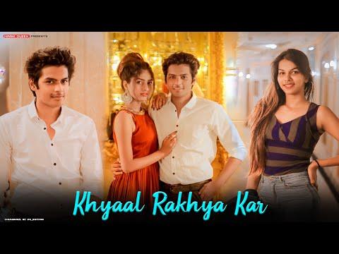 khyaal-rakhya-kar---cute-romantic-love-story-|-neha-kakkar-|-anshul-garg-|-babbu-|-maahi-queen