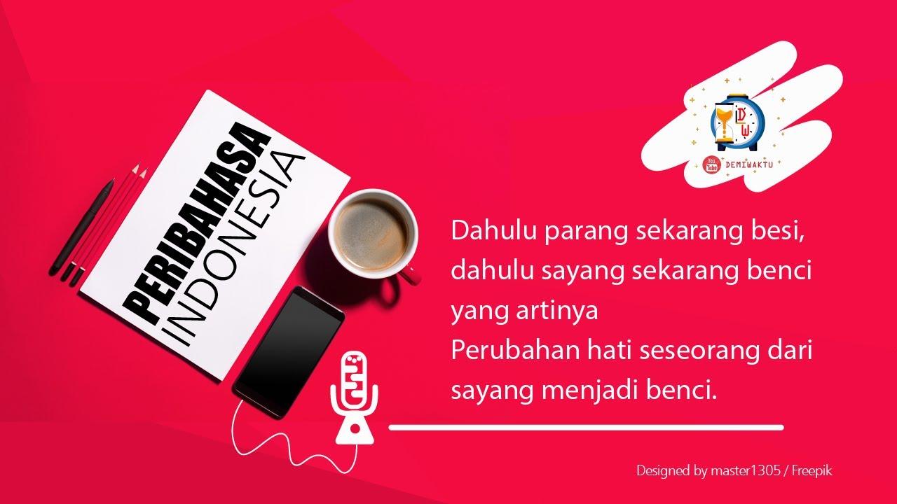 Peribahasa Indonesia Dahulu Parang Sekarang Besi Dahulu Sayang Sekarang Benci Youtube