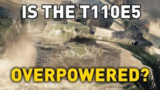 World of Tanks    is the T110E5 Overpowered?