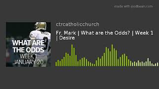 Fr. Mark | What are the Odds? | Week 1 | Desire