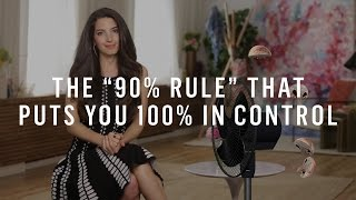 "The ""90% Rule"" That Puts You 100% In Control Of Everything"