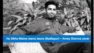 Jeena Jeena (Badlapur) - Amey Sharma Cover