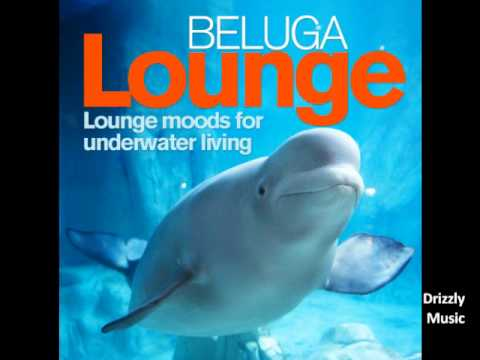 Beluga Lounge, Vol.1 (Lounge and Chill Out Moods for Underwater Living)