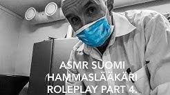 ASMR SUOMI HAMMASLÄÄKÄRI ROLEPLAY PART 4.(Kuiskailua,syviä huokailuja,raaputtamista,kumihanskoja.)
