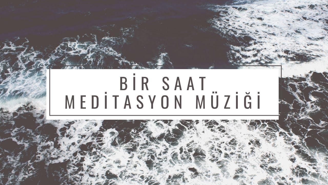 Bir Saat  Meditasyon Müziği
