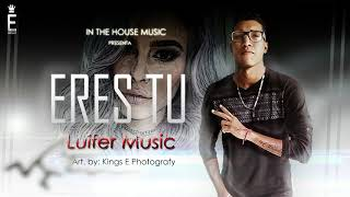 Luifer Music  - Eres Tu (Prod  by In The House Music)