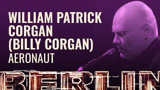 William Patrick Corgan (Billy Corgan) - Aeronaut [BERLIN LIVE]