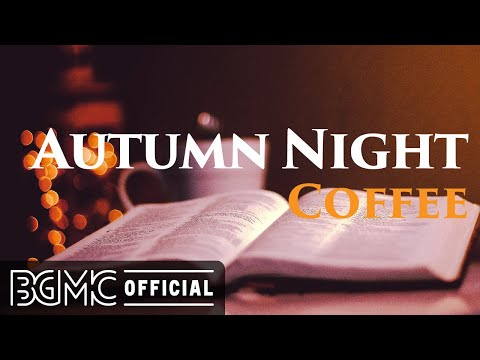 AUTUMN NIGHT COFFEE: Warm Jazz Piano Cafe Music for Exquisite Autumn Mood