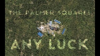 The Palmer Squares - Any Luck? [Official Video]