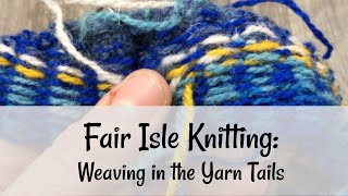 Fair Isle Knitting: Weaving in the Yarn Tails