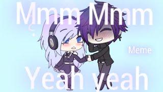Mmm Mmm Yeah Yeah //Meme\\