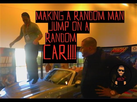 MAKING A RANDOM MAN JUMP ON A RANDOM CAR