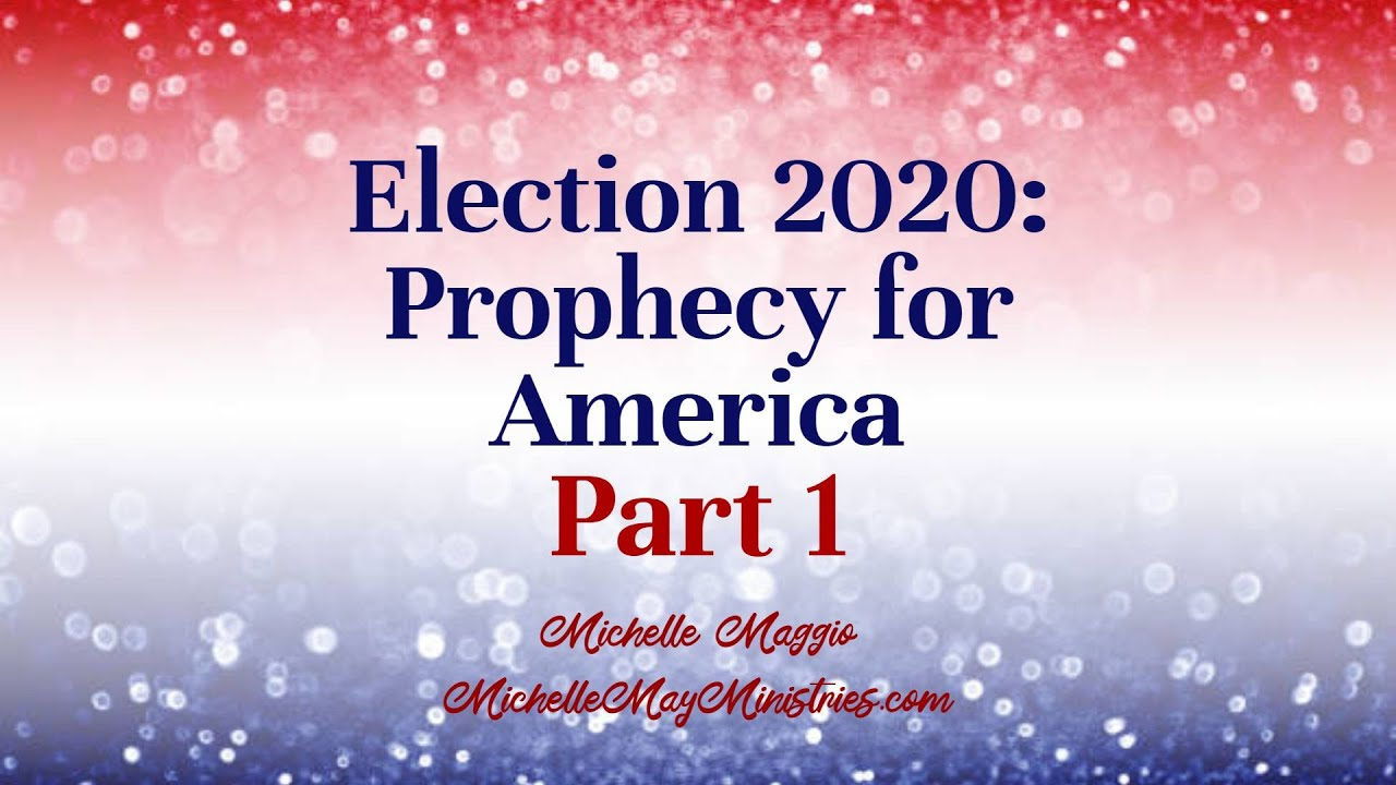 Election 2020: Prophecy for America, PART 1
