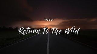 Tobu - Return To The Wild (Lyrics)