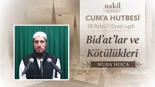 Bid'ât'lar ve Kötülükleri - Musa Hoca / Cuma Hutbesi / Nakil Kürsüsü (09.01.2015)