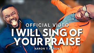 AARON T AARON-I WILL SING OF YOUR PRAISE ft.MIKE ABDUL.VIDEO HD