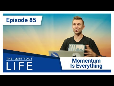 How Entrepreneurs Can Generate Unstoppable Momentum | Ambitious Life #085