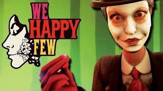 We Happy Few [Part 1] - I'M HAPPY, I PROMISE!