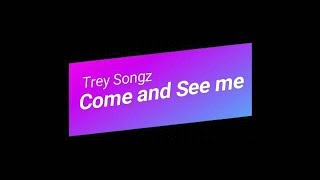Trey Songz - Come and See Me ft. MikeXAngel (Lyrics)