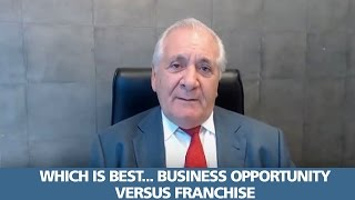 Franchises versus Business Opportunities. Which is best for you?