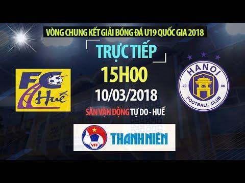 TRỰC TIẾP | U19 Thừa Thiên Huế vs U19 Hà Nội | VCK U19 Quốc Gia 2018