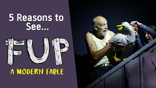 5 Reasons to see Fup: A Modern Fable